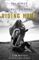 Riding Home, The Power of Horses to Heal by Tim Hayes book jacket
